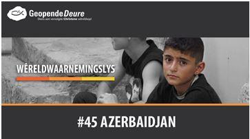 Bid saam vir die #45 land op die Geopende Deure Wêreldwaarnemingslys, Azerbaidjan.